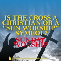 """IS THE CROSS A CHRISTAN OR A """"SUN WORSHIP"""" SYMBOL?"""
